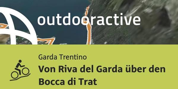 Mountainbike-tour am Gardasee: Von Riva del Garda über den Bocca di Trat