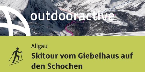 Skitour im Allgäu: Skitour vom Giebelhaus auf den Schochen