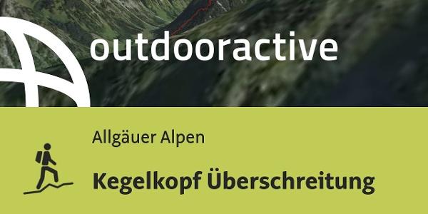 Bergtour in den Allgäuer Alpen: Kegelkopf Überschreitung