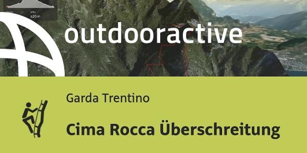 Klettersteig am Gardasee: Cima Rocca Überschreitung