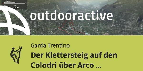 Klettersteig am Gardasee: Der Klettersteig auf den Colodri über Arco am Gardasee