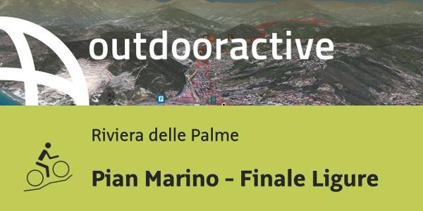 Mountainbike-tour an der Riviera delle Palme: Pian Marino - Finale Ligure
