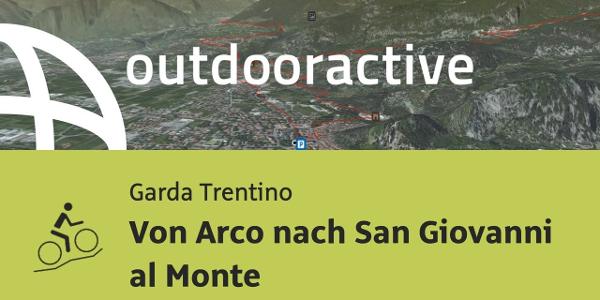 Mountainbike-tour am Gardasee: Von Arco nach San Giovanni al Monte