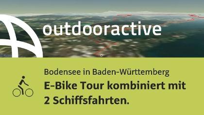 Radtour am Bodensee in Baden-Württemberg: E-Bike Tour kombiniert mit 2 Schiffsfahrten.