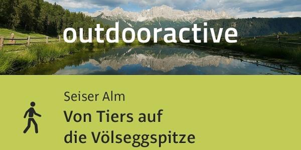 Wanderung in der Seiser Alm: Von Tiers auf die Völseggspitze