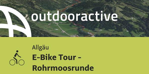 Radtour im Allgäu: E-Bike Tour - Rohrmoosrunde