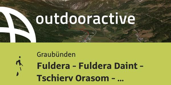 Wanderung in Graubünden: Fuldera - Fuldera Daint - Tschierv Orasom - Fuldera Daint