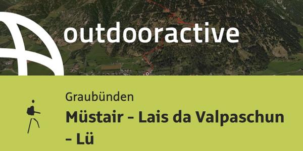 Bergtour in Graubünden: Müstair - Lais da Valpaschun - Lü