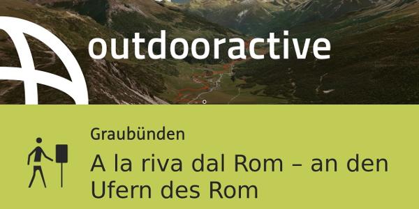 Themenweg in Graubünden: A la riva dal Rom – an den Ufern des Rom