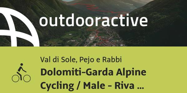 Radtour im Val di Sole, Pejo e Rabbi: Dolomiti-Garda Alpine Cycling / Male - Riva del Garda