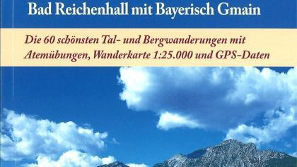 Atemwandern - Genusswandern im Bayerischen Staatsbad Bad Reichenhall mit Bayerisch Gmain. Die 60 schönsten Tal- und Bergwanderungen mit Atemübungen, Wanderkarte 1:25.000 und GPS Daten